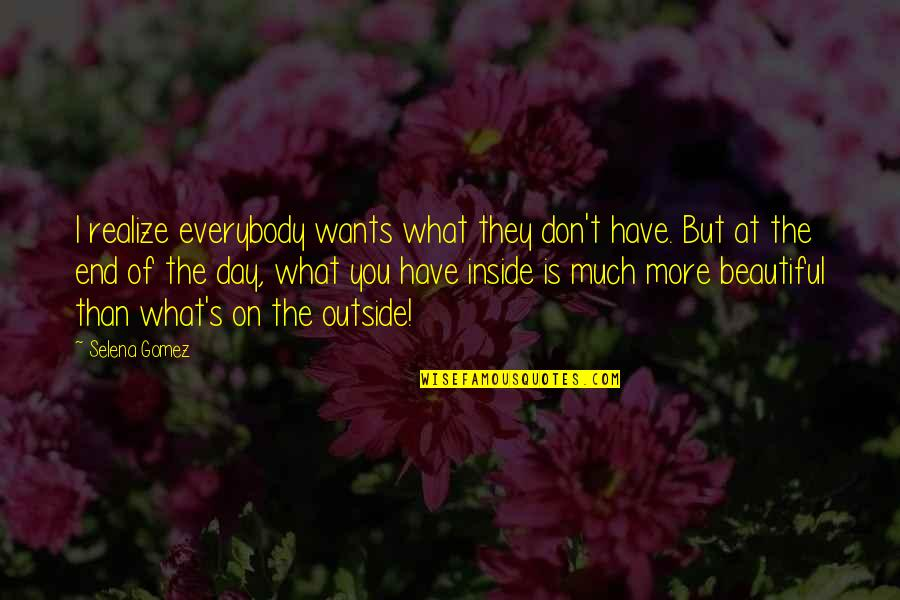 Day End Quotes By Selena Gomez: I realize everybody wants what they don't have.