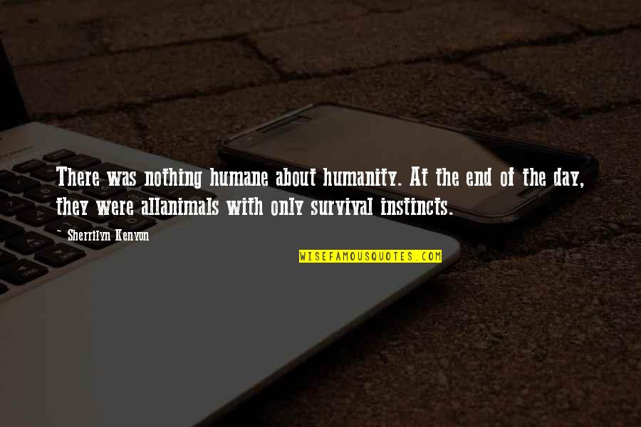Day End Quotes By Sherrilyn Kenyon: There was nothing humane about humanity. At the
