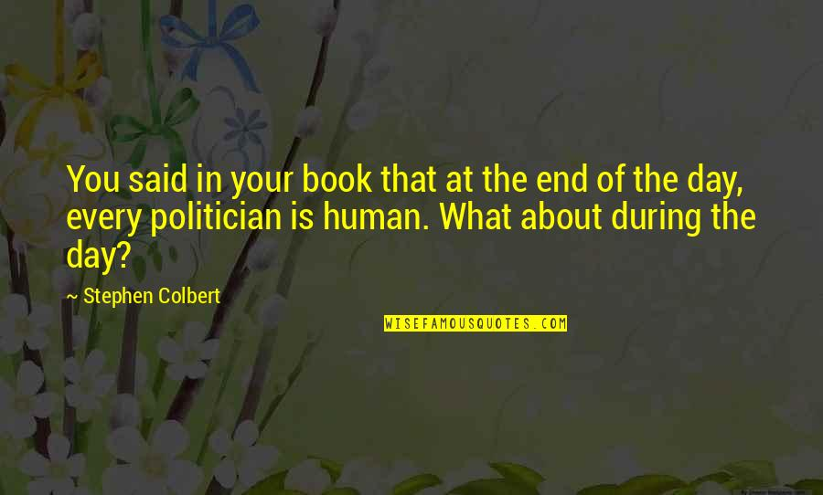 Day End Quotes By Stephen Colbert: You said in your book that at the