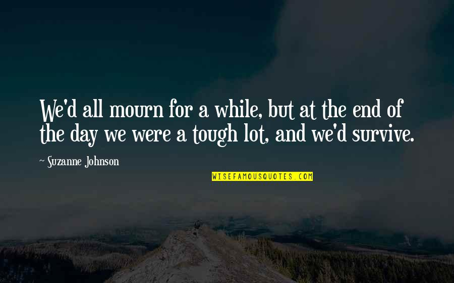 Day End Quotes By Suzanne Johnson: We'd all mourn for a while, but at