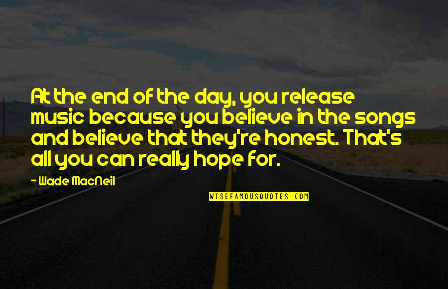 Day End Quotes By Wade MacNeil: At the end of the day, you release