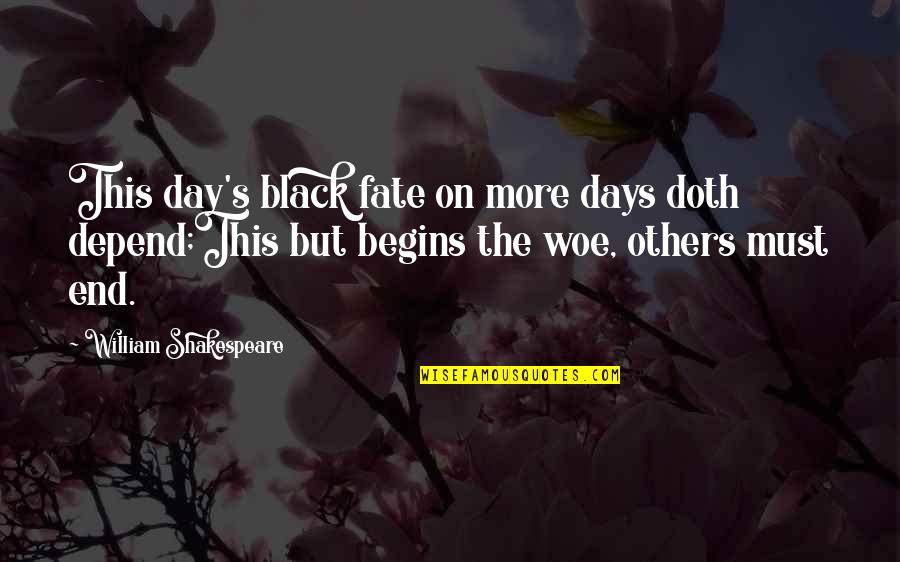 Day End Quotes By William Shakespeare: This day's black fate on more days doth