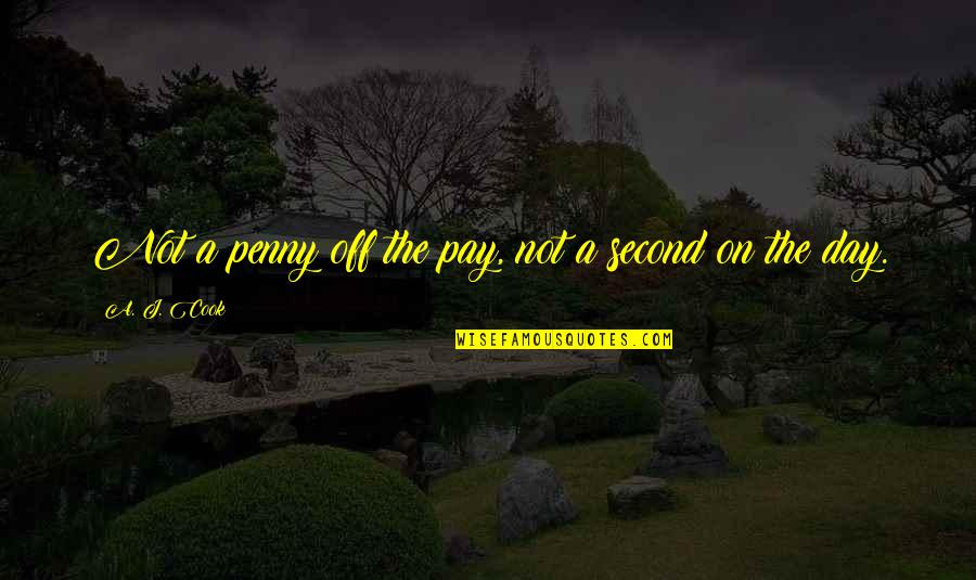 Day Off Quotes By A. J. Cook: Not a penny off the pay, not a