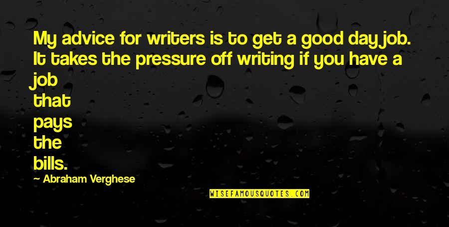 Day Off Quotes By Abraham Verghese: My advice for writers is to get a