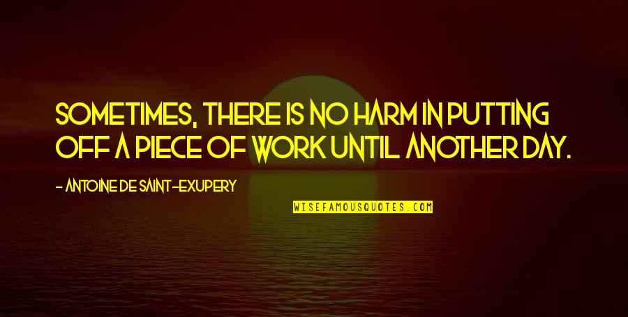 Day Off Quotes By Antoine De Saint-Exupery: Sometimes, there is no harm in putting off