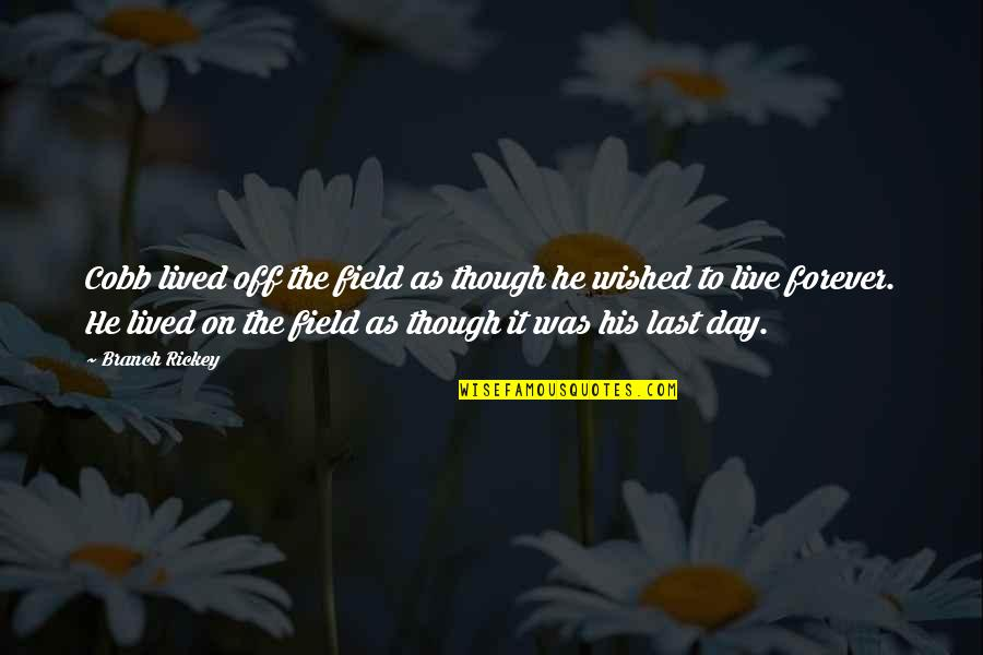 Day Off Quotes By Branch Rickey: Cobb lived off the field as though he