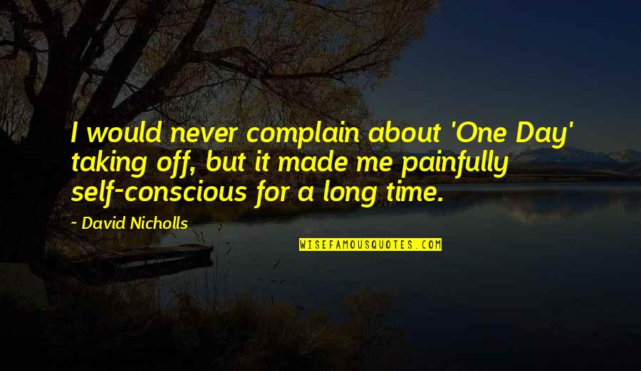 Day Off Quotes By David Nicholls: I would never complain about 'One Day' taking