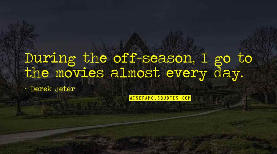 Day Off Quotes By Derek Jeter: During the off-season, I go to the movies