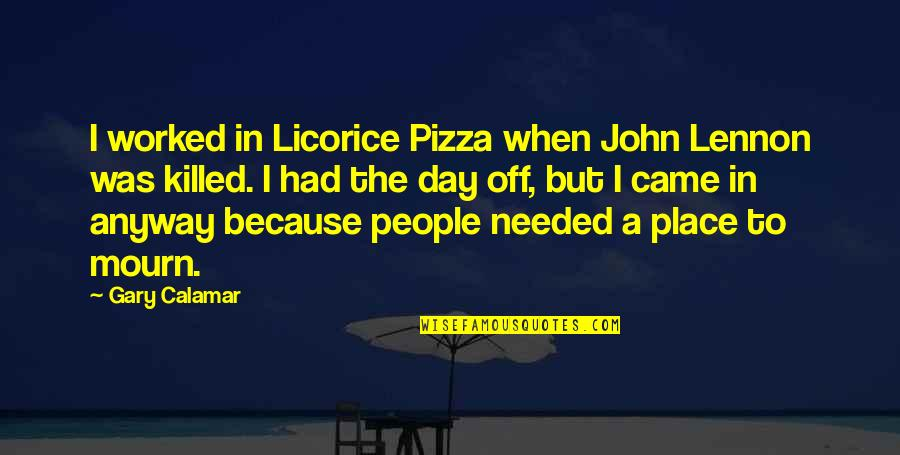 Day Off Quotes By Gary Calamar: I worked in Licorice Pizza when John Lennon