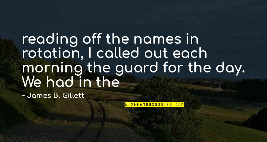 Day Off Quotes By James B. Gillett: reading off the names in rotation, I called