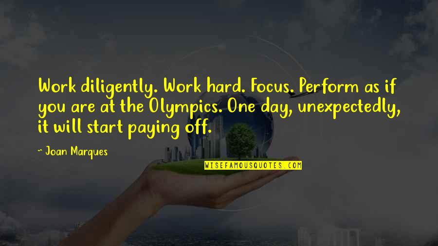 Day Off Quotes By Joan Marques: Work diligently. Work hard. Focus. Perform as if