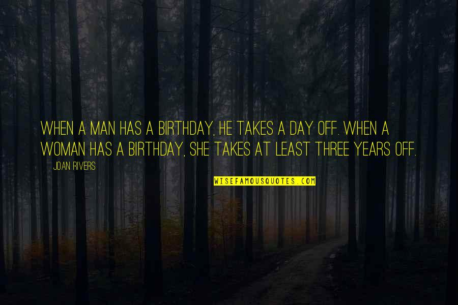 Day Off Quotes By Joan Rivers: When a man has a birthday, he takes