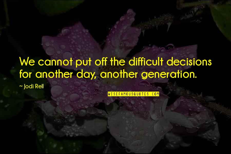 Day Off Quotes By Jodi Rell: We cannot put off the difficult decisions for