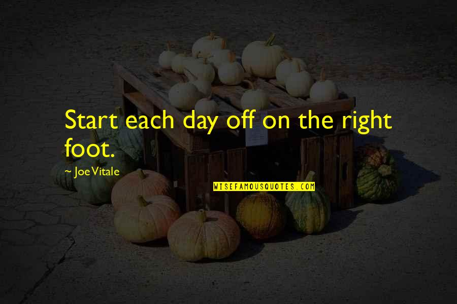 Day Off Quotes By Joe Vitale: Start each day off on the right foot.