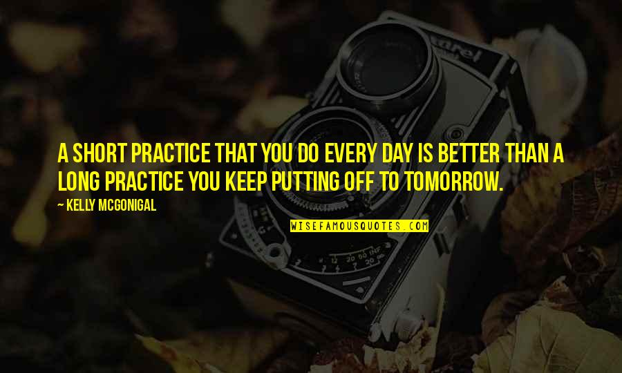 Day Off Quotes By Kelly McGonigal: A short practice that you do every day