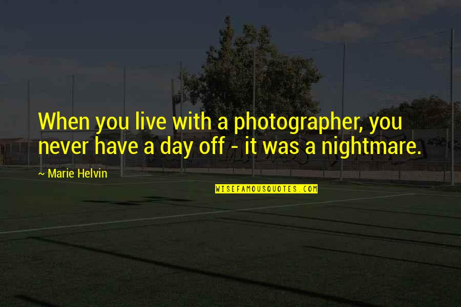 Day Off Quotes By Marie Helvin: When you live with a photographer, you never