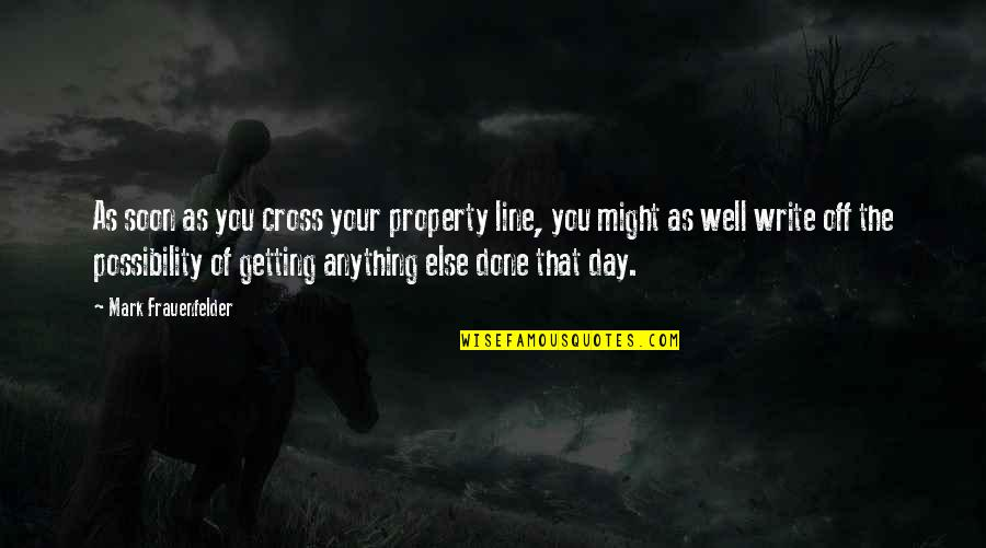 Day Off Quotes By Mark Frauenfelder: As soon as you cross your property line,