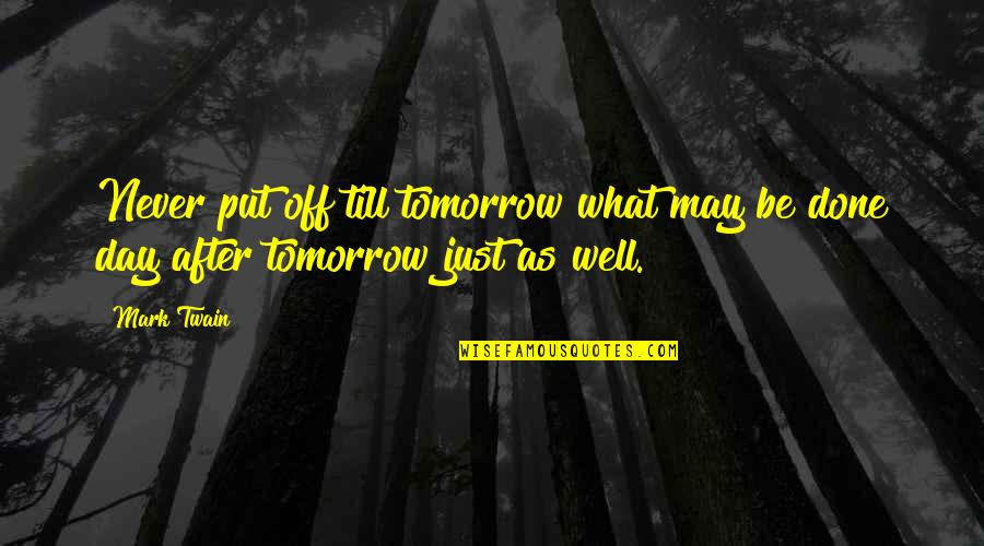 Day Off Quotes By Mark Twain: Never put off till tomorrow what may be