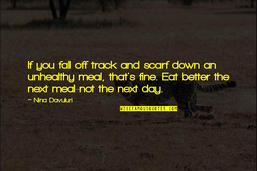 Day Off Quotes By Nina Davuluri: If you fall off track and scarf down