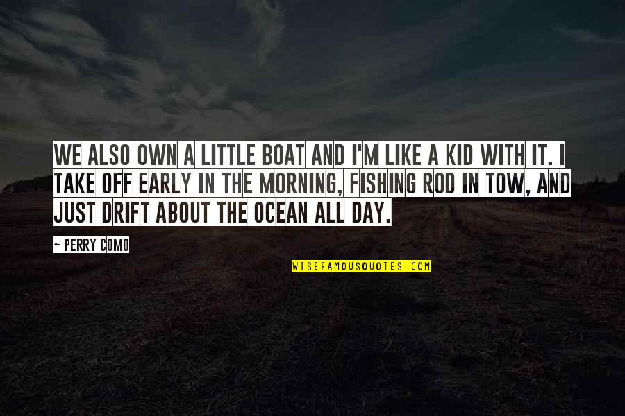 Day Off Quotes By Perry Como: We also own a little boat and I'm