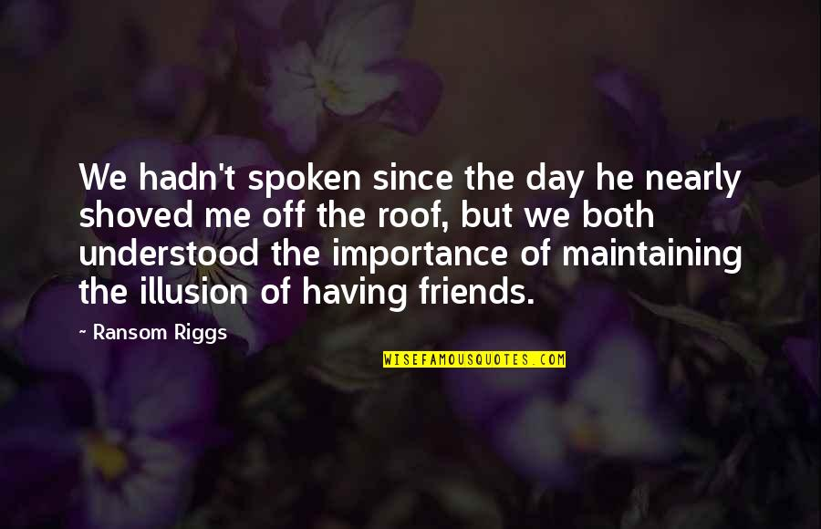 Day Off Quotes By Ransom Riggs: We hadn't spoken since the day he nearly