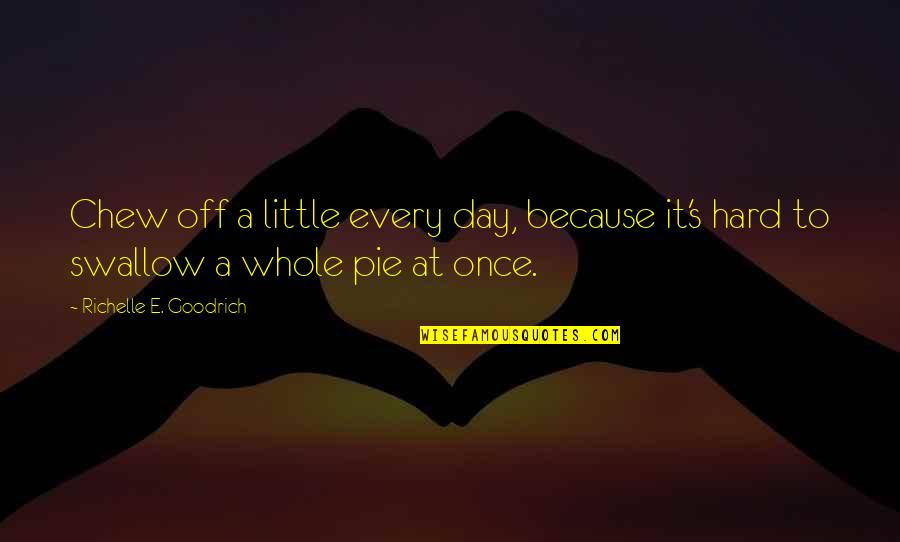 Day Off Quotes By Richelle E. Goodrich: Chew off a little every day, because it's