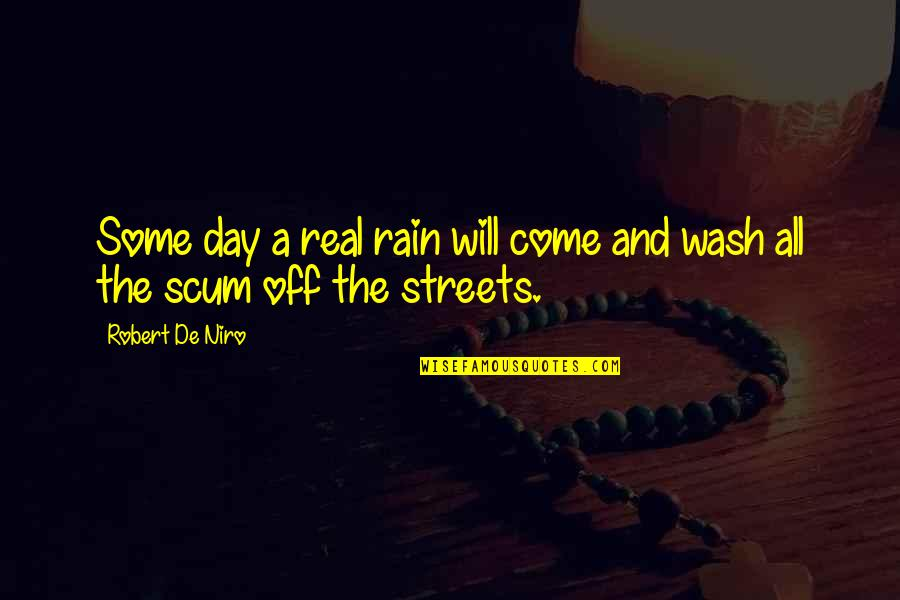 Day Off Quotes By Robert De Niro: Some day a real rain will come and