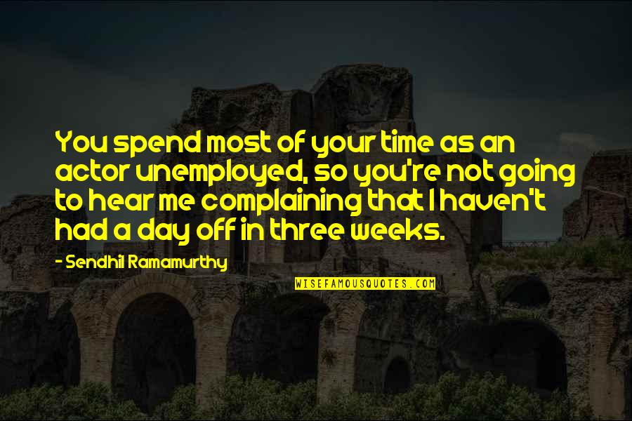 Day Off Quotes By Sendhil Ramamurthy: You spend most of your time as an