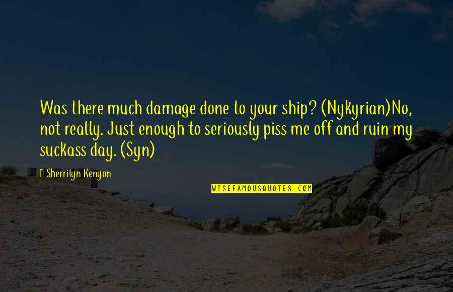 Day Off Quotes By Sherrilyn Kenyon: Was there much damage done to your ship?