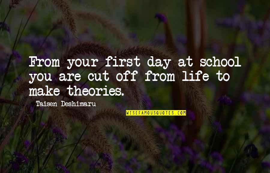 Day Off Quotes By Taisen Deshimaru: From your first day at school you are