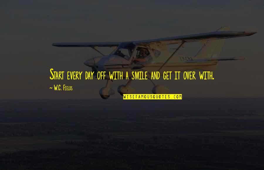 Day Off Quotes By W.C. Fields: Start every day off with a smile and