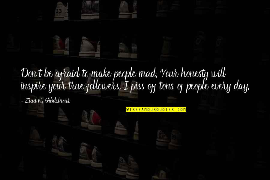 Day Off Quotes By Ziad K. Abdelnour: Don't be afraid to make people mad. Your
