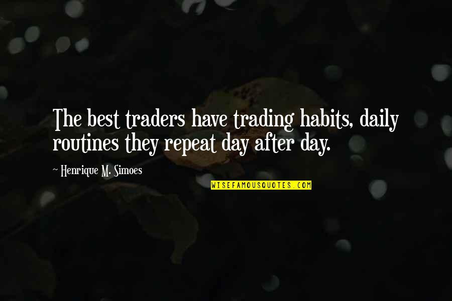 Day Traders Quotes By Henrique M. Simoes: The best traders have trading habits, daily routines