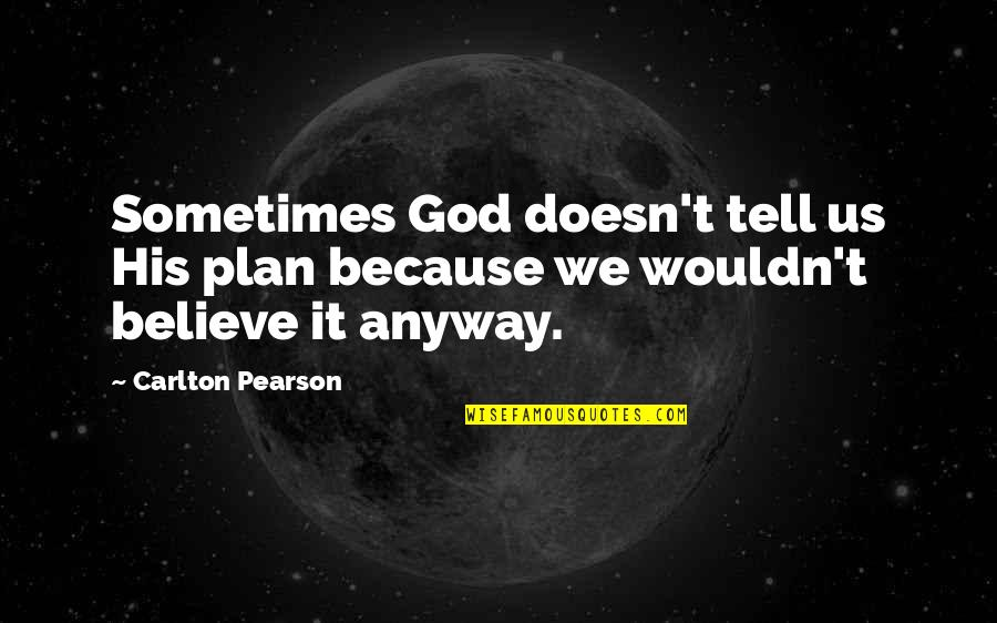 Daydreaming About Him Quotes By Carlton Pearson: Sometimes God doesn't tell us His plan because