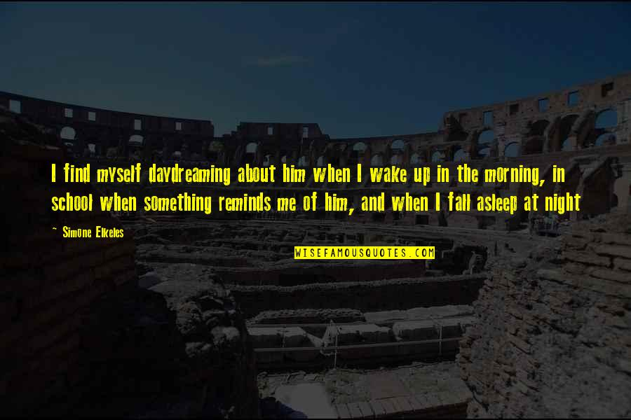 Daydreaming About Him Quotes By Simone Elkeles: I find myself daydreaming about him when I