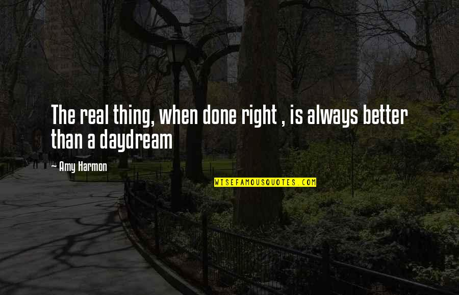 Daydreaming Quotes By Amy Harmon: The real thing, when done right , is
