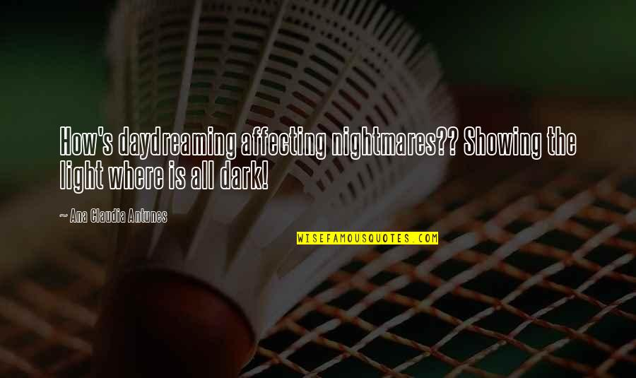 Daydreaming Quotes By Ana Claudia Antunes: How's daydreaming affecting nightmares?? Showing the light where