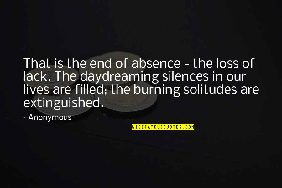 Daydreaming Quotes By Anonymous: That is the end of absence - the