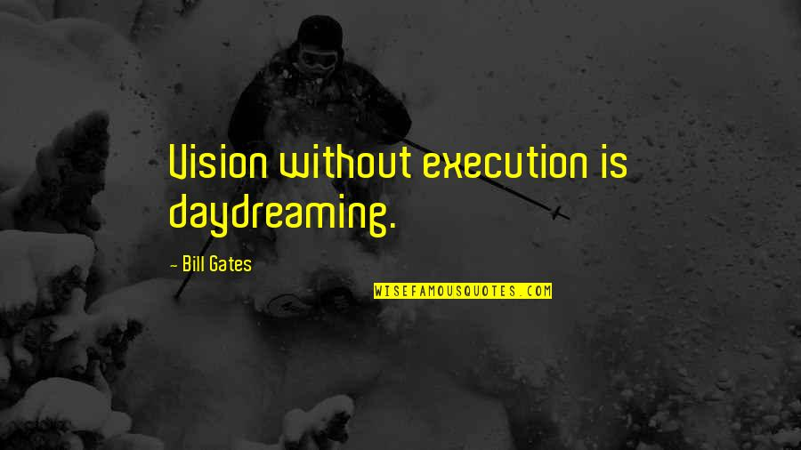 Daydreaming Quotes By Bill Gates: Vision without execution is daydreaming.