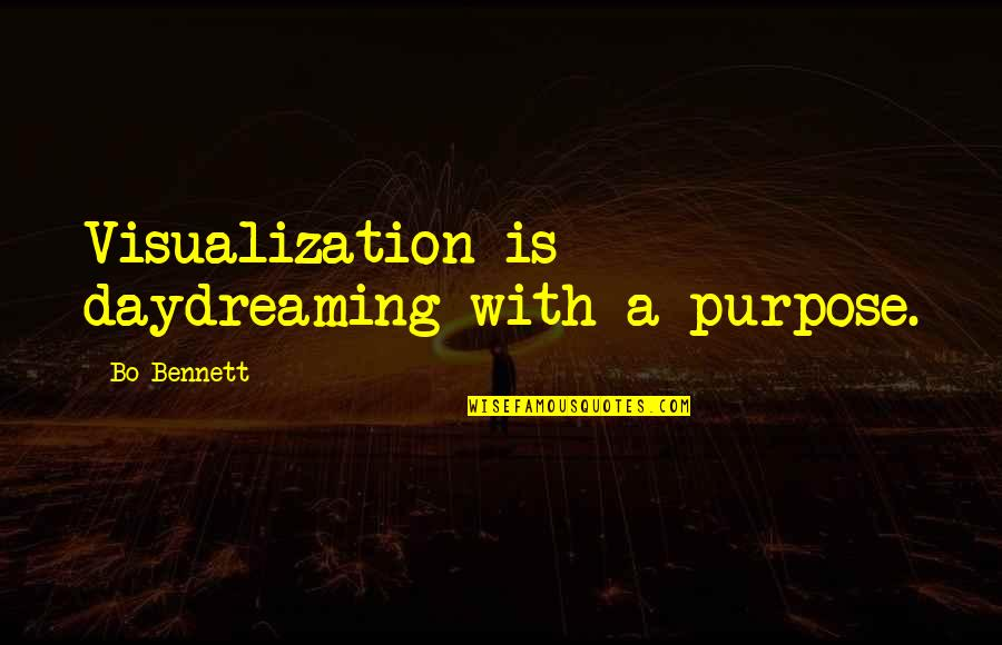 Daydreaming Quotes By Bo Bennett: Visualization is daydreaming with a purpose.