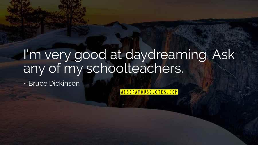 Daydreaming Quotes By Bruce Dickinson: I'm very good at daydreaming. Ask any of
