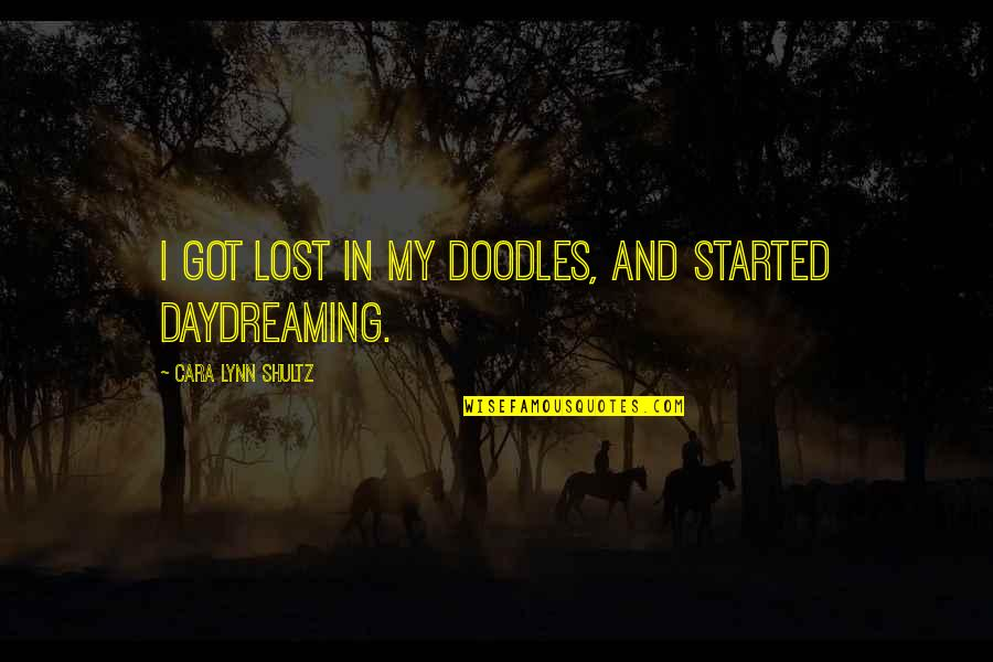 Daydreaming Quotes By Cara Lynn Shultz: I got lost in my doodles, and started