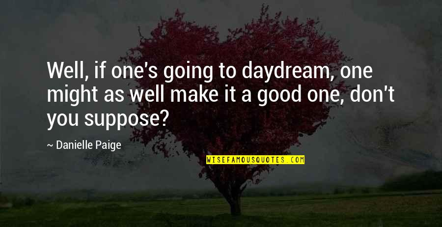 Daydreaming Quotes By Danielle Paige: Well, if one's going to daydream, one might