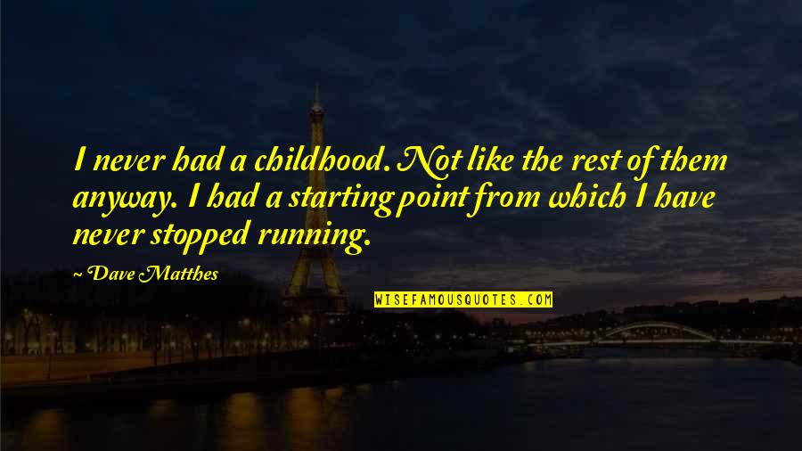 Daydreaming Quotes By Dave Matthes: I never had a childhood. Not like the