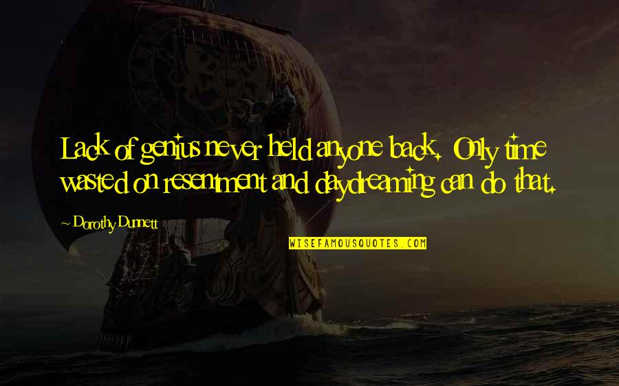 Daydreaming Quotes By Dorothy Dunnett: Lack of genius never held anyone back. Only