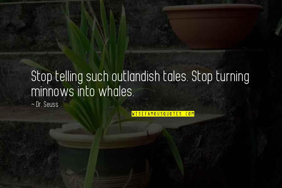 Daydreaming Quotes By Dr. Seuss: Stop telling such outlandish tales. Stop turning minnows