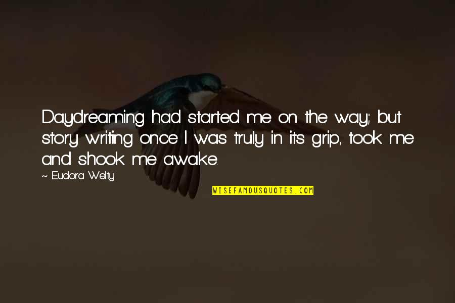 Daydreaming Quotes By Eudora Welty: Daydreaming had started me on the way; but
