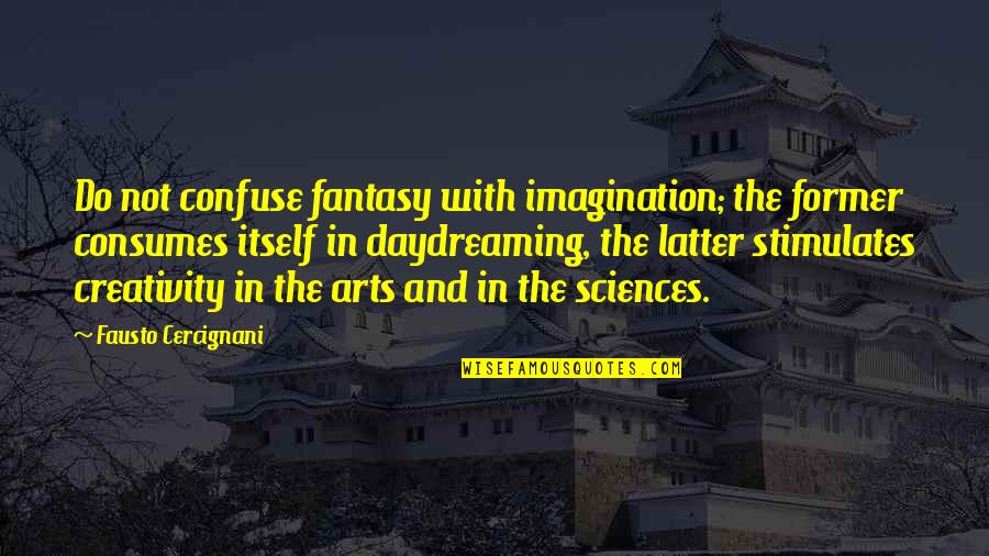 Daydreaming Quotes By Fausto Cercignani: Do not confuse fantasy with imagination; the former
