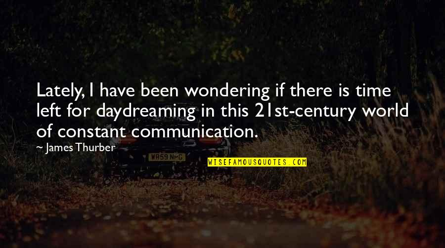 Daydreaming Quotes By James Thurber: Lately, I have been wondering if there is