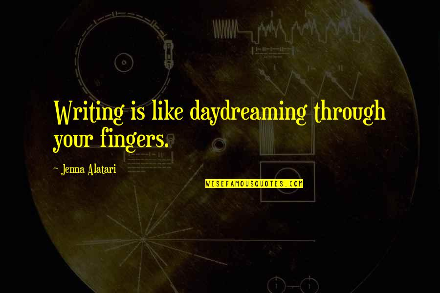 Daydreaming Quotes By Jenna Alatari: Writing is like daydreaming through your fingers.